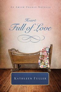 A Heart Full of Love (An Amish Cradle Novella Series)