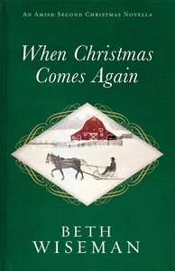 When Christmas Comes Again (An Amish Second Christmas Novella Series)
