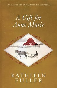 A Gift For Anne Marie (An Amish Second Christmas Novella Series)