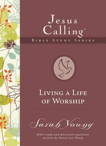 Living a Life of Worship (#04 in Jesus Calling Bible Study Series)