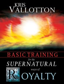 Basic Training For the Supernatural Ways of Royalty Interactive Manual