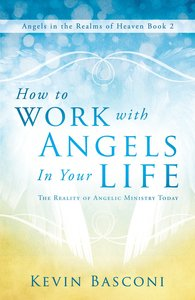 How to Work With Angels in Your Life (#01 in Dancing With Angels Series)