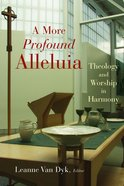A More Profound Alleluia (Calvin Institute Of Christian Worship Liturgical Studies Series) Paperback