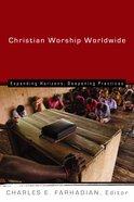Christian Worship Worldwide (Calvin Institute Of Christian Worship Liturgical Studies Series) Paperback