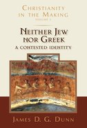 Christianity in the Making #03: Neither Jew Nor Greek - a Contested Identity Hardback