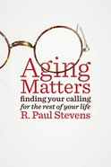Aging Matters: Finding Your Calling For the Rest of Your Life Paperback