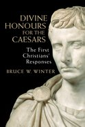 Divine Honors For the Caesars: The First Christians' Responses Paperback