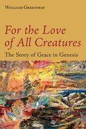 For the Love of All Creatures: The Story of Grace in Genesis Paperback