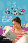 Just Me & the God Who Loves Me (#03 in Hot Chocolate With God Series) Paperback