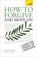 How to Forgive and Move on: Teach Yourself Guide Paperback
