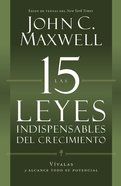 Las 15 Leyes Indispensables Del Crecimiento (The 15 Invaluable Laws Of Growth)