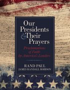 Our Presidents & Their Prayers Hardback