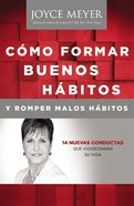 Como Formar Buenos Habitos Y Romper Malos Habitos (Making Good Habits, Breaking Bad Habits) Paperback