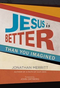 Jesus is Better Than You Imagined