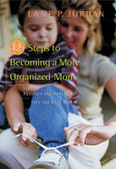 12 Steps to Becoming a More Organized Mom Paperback