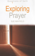 Exploring Prayer (Questions Of Faith Series) Paperback