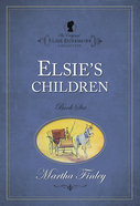 Elsie's Children (#06 in Original Elsie Dinsmore Collection) Paperback