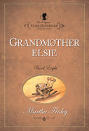 Grandmother Elsie (#08 in Original Elsie Dinsmore Collection) Paperback