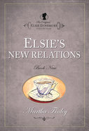 Elsie's New Relations (#09 in Original Elsie Dinsmore Collection) Paperback