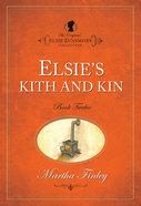 Elsie's Kith & Kin (#12 in Original Elsie Dinsmore Collection) Paperback