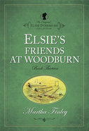 Elsie's Friends At Woodburn (#13 in Original Elsie Dinsmore Collection) Paperback
