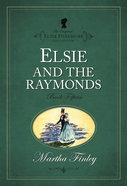 Elsie At the Raymonds (#15 in Original Elsie Dinsmore Collection Series)