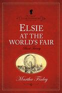 Elsie At the World's Fair (#20 in Original Elsie Dinsmore Collection) Paperback
