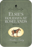 Elsie's Holiday At Roselands (#02 in Original Elsie Dinsmore Collection) eBook