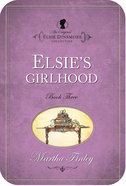 Elsie's Girlhood (#03 in Original Elsie Dinsmore Collection) eBook