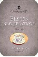Elsie's New Relations (#09 in Original Elsie Dinsmore Collection) eBook