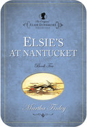 Elsie At Nantucket (#10 in Original Elsie Dinsmore Collection) eBook