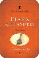 Elsie's Kith & Kin (#12 in Original Elsie Dinsmore Collection) eBook