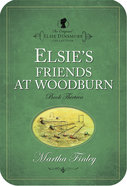 Elsie's Friends At Woodburn (#13 in Original Elsie Dinsmore Collection) eBook