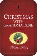 Christmas With Grandma Elsie (#14 in Original Elsie Dinsmore Collection) eBook
