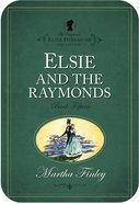 Elsie At the Raymonds (#15 in Original Elsie Dinsmore Collection) eBook