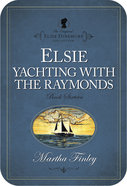 Elsie's Yachting With the Raymonds (#16 in Original Elsie Dinsmore Collection Series)