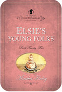 Elsie's Young Folks (#25 in Original Elsie Dinsmore Collection Series)
