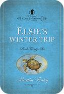Elsie's Winter Trip (#26 in Original Elsie Dinsmore Collection) eBook