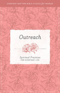 Outreach (Everyday Matters Bible Studies For Women Series) Paperback