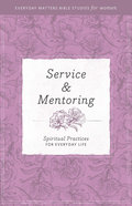 Service and Mentoring (Everyday Matters Bible Studies For Women Series) Paperback
