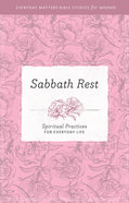 Sabbath and Rest (Everyday Matters Bible Studies For Women Series) Paperback