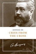 Sermons on Cries From the Cross (Hendrickson Classic Biography Series)