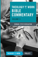 Romans Through Revelation (#05 in Theology Of Work Bible Commentary Series) Paperback