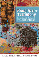 Bind Up the Testimony: Exploration in the Genesis of the Book of Isaiah Paperback