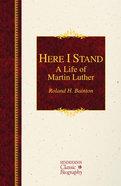 Here I Stand (Hendrickson Classic Biography Series) Hardback