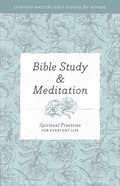 Bible Study and Meditation (Everyday Matters Bible Studies For Women Series) Paperback