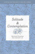 Solitude and Contemplation (Everyday Matters Bible Studies For Women Series) Paperback
