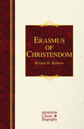 Erasmus of Christendom (Hendrickson Classic Biography Series) Hardback