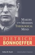 Dietrich Bonhoeffer (Makers Of The Modern Theological Mind Series) Paperback