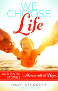 We Choose Life: Authentic Stories, Movements of Hope Paperback